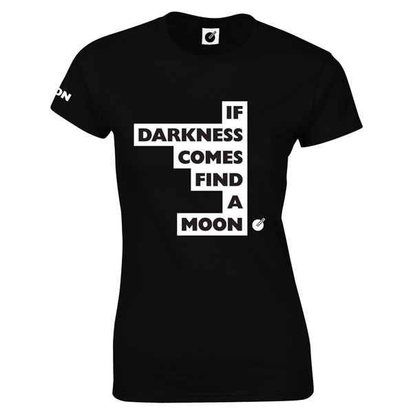 916bc59e0 IF DARKNESS COMES FIND A MOON women's t-shirt - OWN IT!